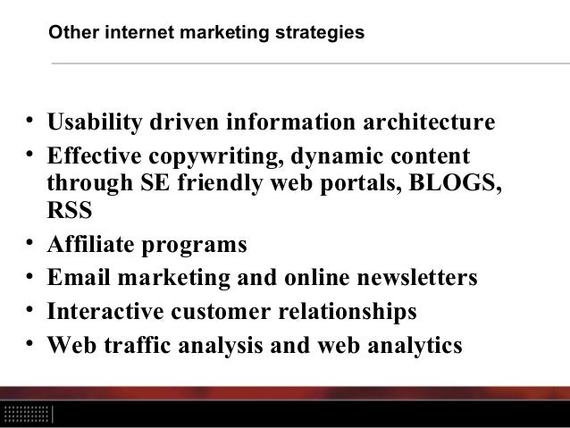 Other internet marketing strategies • Usability driven information architecture • Effective copywriting, dynamic content t...