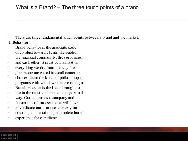 What is a Brand? – The three touch points of a brand • There are three fundamental touch points between a brand and the ma...