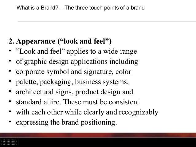 """What is a Brand? – The three touch points of a brand 2. Appearance (""""look and feel"""") • """"Look and feel"""" applies to a wide r..."""
