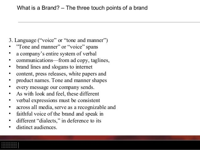 """What is a Brand? – The three touch points of a brand 3. Language (""""voice"""" or """"tone and manner"""") • """"Tone and manner"""" or """"vo..."""