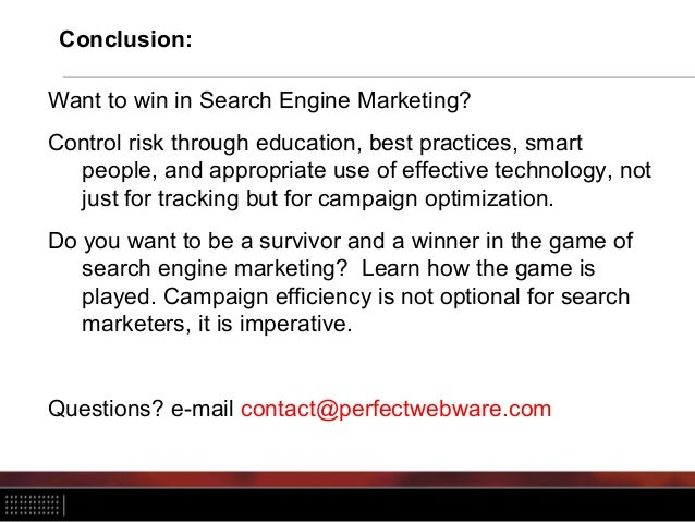 Conclusion: Want to win in Search Engine Marketing? Control risk through education, best practices, smart people, and appr...