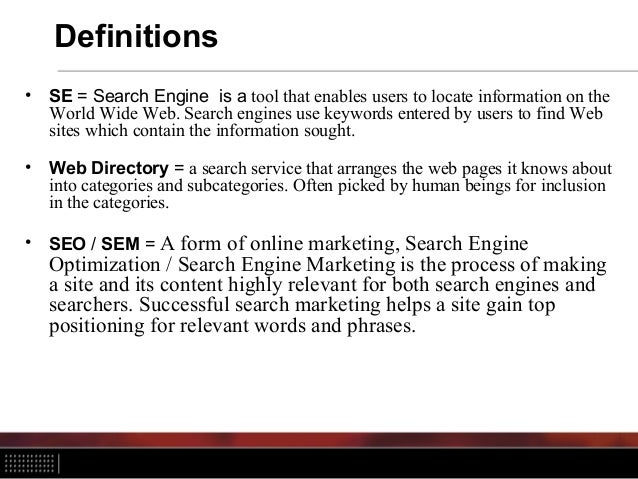 Definitions • SE = Search Engine is a tool that enables users to locate information on the World Wide Web. Search engines ...
