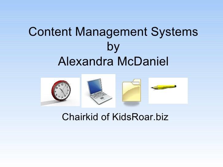 Content Management Systems by Alexandra McDaniel Chairkid of KidsRoar.biz