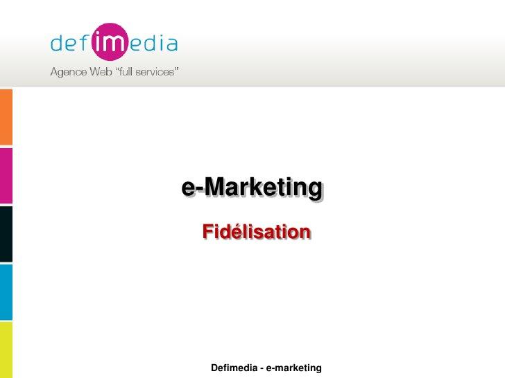 e-Marketing<br />Fidélisation<br />