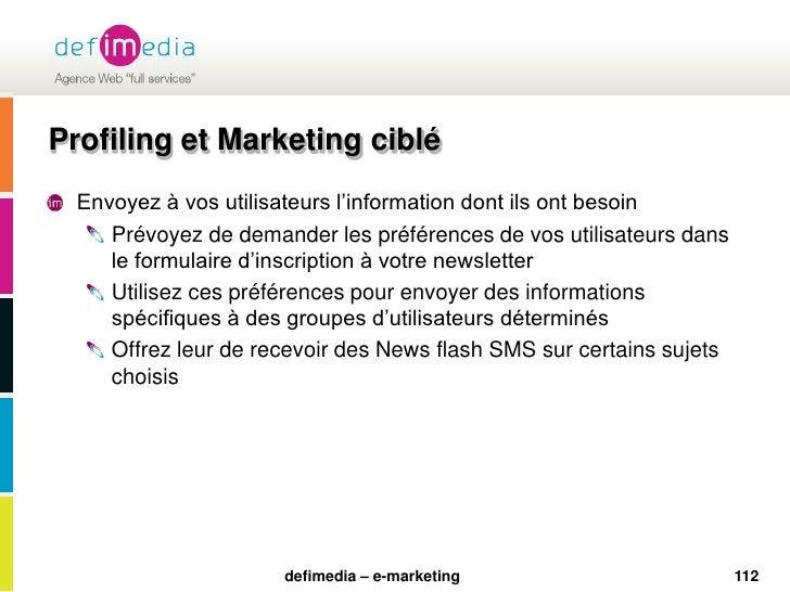 112<br />Profiling et Marketing ciblé<br />Envoyez à vos utilisateurs l'information dont ils ont besoin<br />Prévoyez de d...