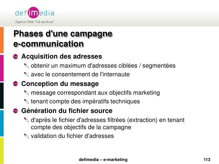 113<br />Phases d'une campagne e-communication<br />Acquisition des adresses<br />obtenir un maximum d'adresses ciblées / ...