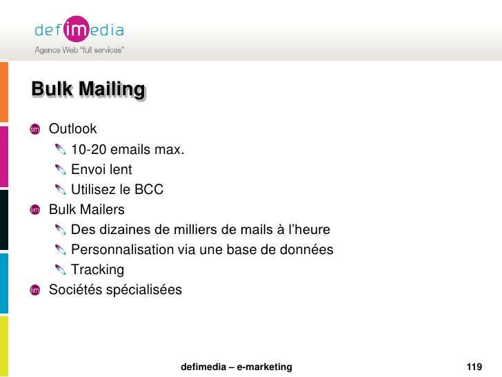 119<br />Bulk Mailing<br />Outlook <br />10-20 emails max.<br />Envoi lent<br />Utilisez le BCC<br />Bulk Mailers<br />Des...