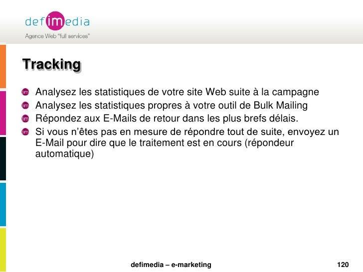 120<br />Tracking<br />Analysez les statistiques de votre site Web suite à la campagne<br />Analysez les statistiques prop...