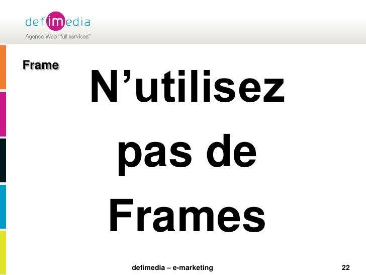 22<br />Frame<br />N'utilisez <br />pas de <br />Frames<br />