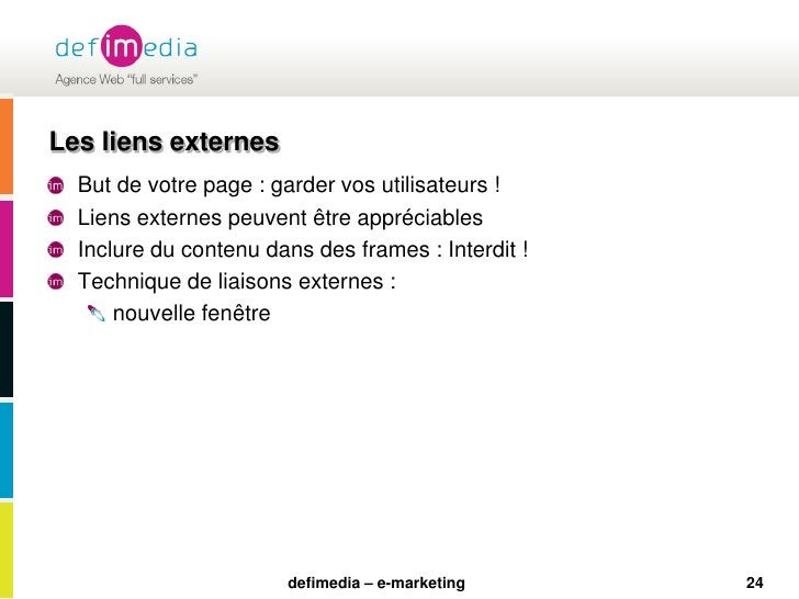 24<br />Les liens externes<br />But de votre page : garder vos utilisateurs !<br />Liens externes peuvent être appréciable...