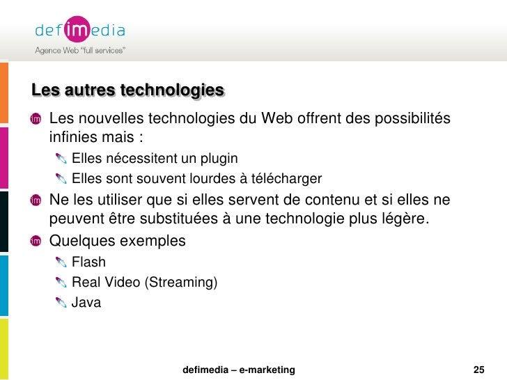 25<br />Les autres technologies<br />Les nouvelles technologies du Web offrent des possibilités infinies mais :<br />Elles...