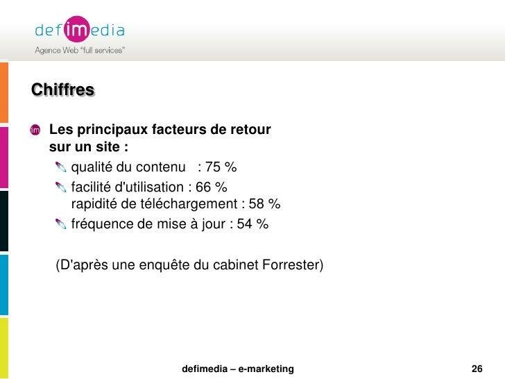 26<br />Chiffres<br />Les principaux facteurs de retoursur un site :<br />qualité du contenu : 75 %<br />facilité d'util...