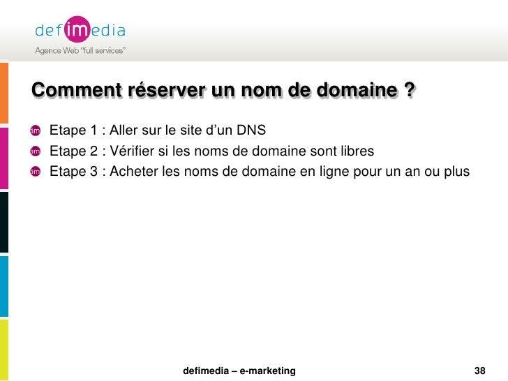 38<br />Comment réserver un nom de domaine ?<br />Etape 1 : Aller sur le site d'un DNS<br />Etape 2 : Vérifier si les noms...