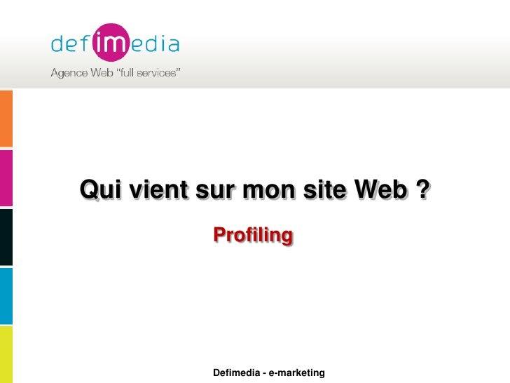Qui vient sur mon site Web ?<br />Profiling<br />