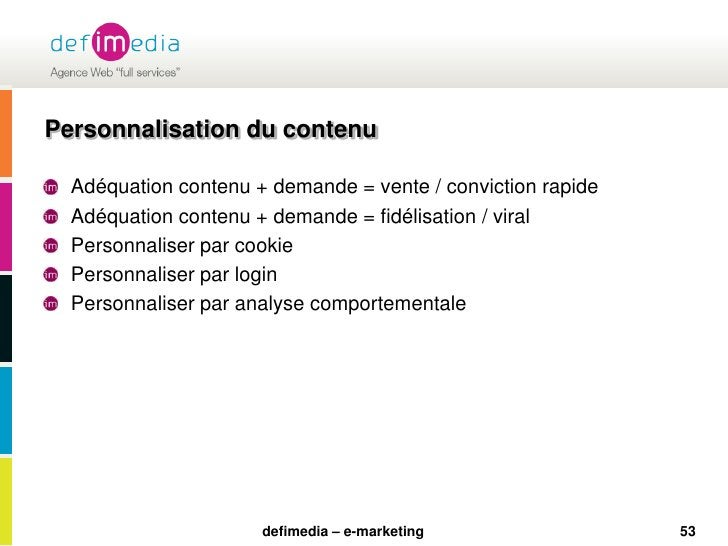 53<br />Personnalisation du contenu<br />Adéquation contenu + demande = vente / conviction rapide<br />Adéquation contenu ...