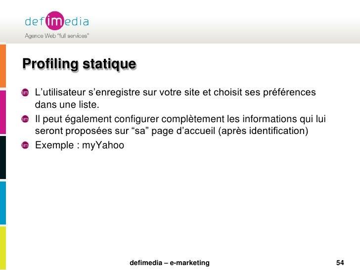 54<br />Profiling statique<br />L'utilisateur s'enregistre sur votre site et choisit ses préférences dans une liste. <br /...
