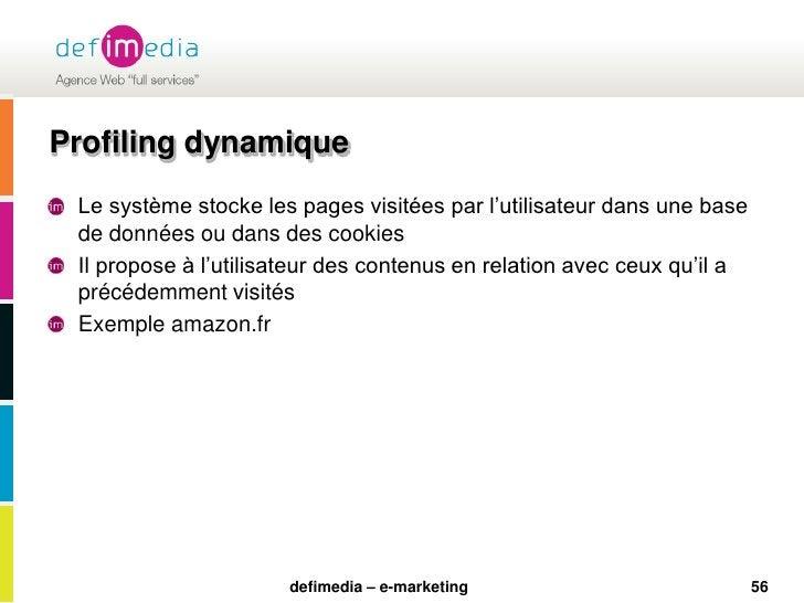 56<br />Profiling dynamique<br />Le système stocke les pages visitées par l'utilisateur dans une base de données ou dans d...
