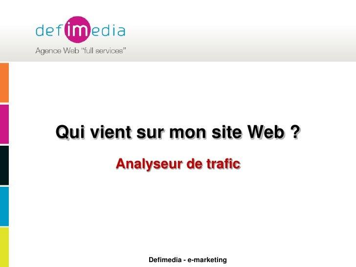 Qui vient sur mon site Web ?<br />Analyseur de trafic<br />