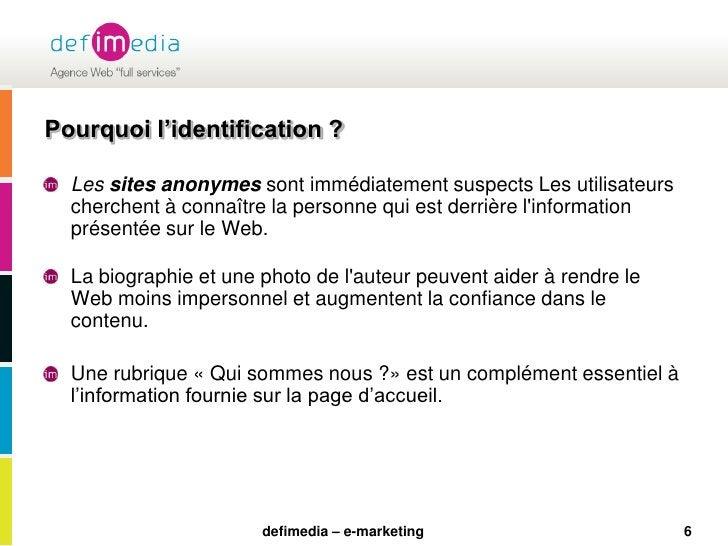 6<br />Pourquoi l'identification ?<br />Les sites anonymessont immédiatement suspects Les utilisateurs cherchent à connaît...