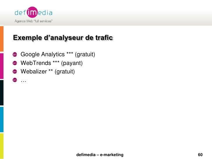 60<br />Exemple d'analyseur de trafic<br />Google Analytics *** (gratuit)<br />WebTrends *** (payant)<br />Webalizer ** (g...