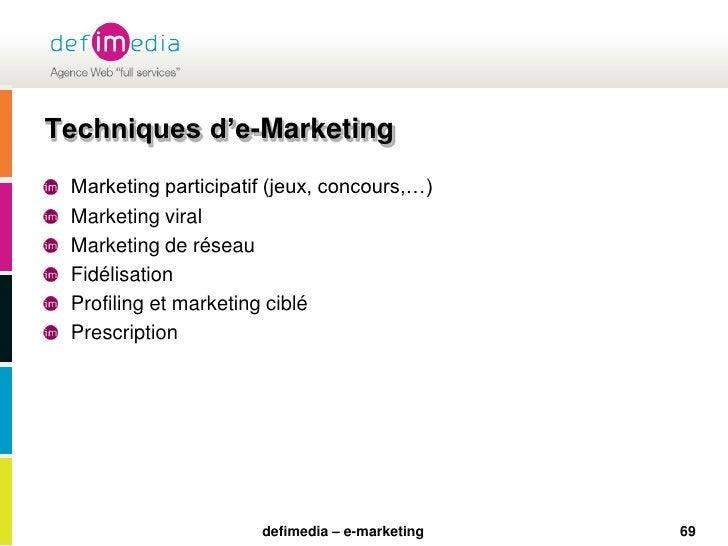 69<br />Techniques d'e-Marketing<br />Marketing participatif (jeux, concours,…)<br />Marketing viral<br />Marketing de rés...