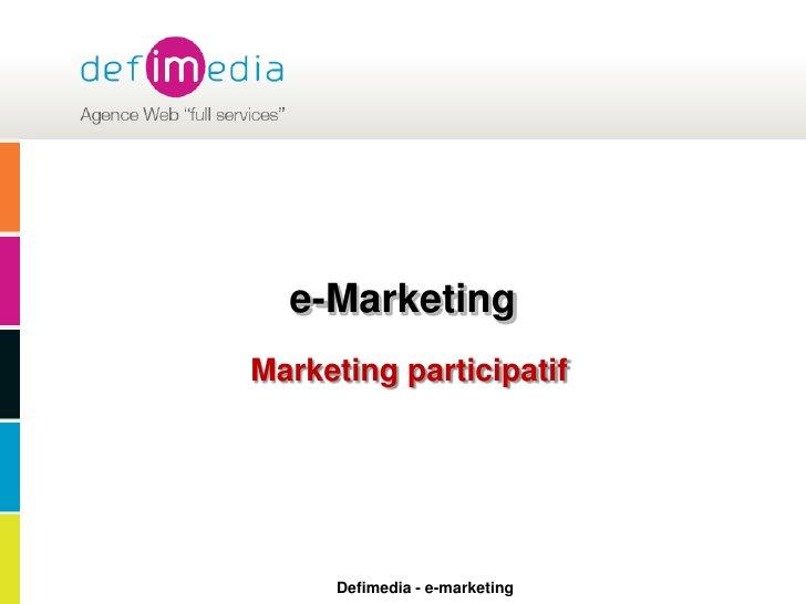 e-Marketing<br />Marketing participatif<br />