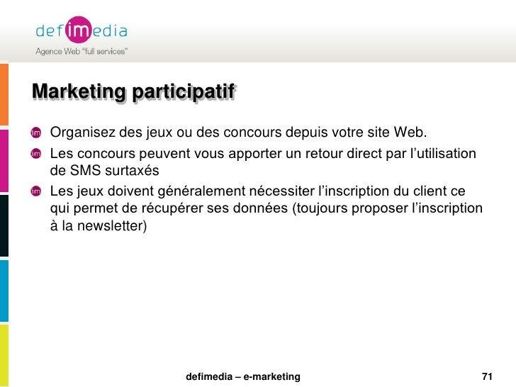 71<br />Marketing participatif<br />Organisez des jeux ou des concours depuis votre site Web.<br />Les concours peuvent vo...