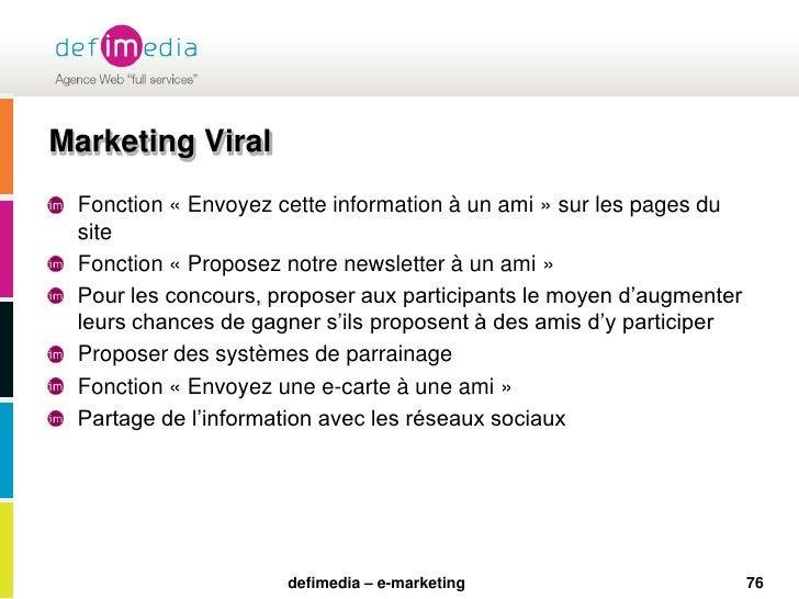 76<br />Marketing Viral<br />Fonction «Envoyez cette information à un ami» sur les pages du site<br />Fonction «Propose...