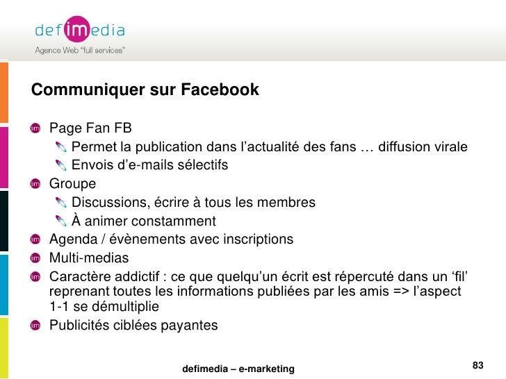 Communiquer sur Facebook<br />Page Fan FB<br />Permet la publication dans l'actualité des fans … diffusion virale<br />Env...