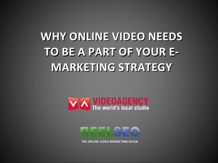 WHY ONLINE VIDEO NEEDS TO BE A PART OF YOUR E-MARKETING STRATEGY