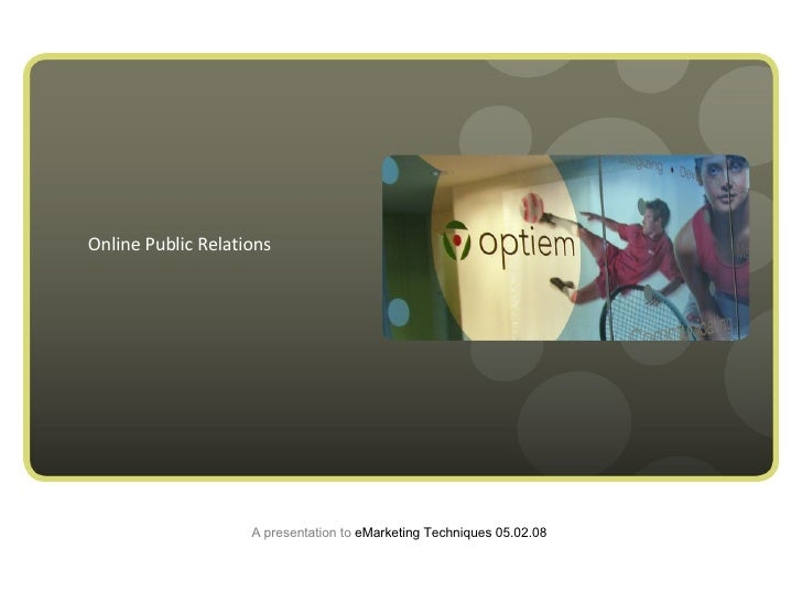 A presentation to  eMarketing Techniques 05.02.08 Online Public Relations