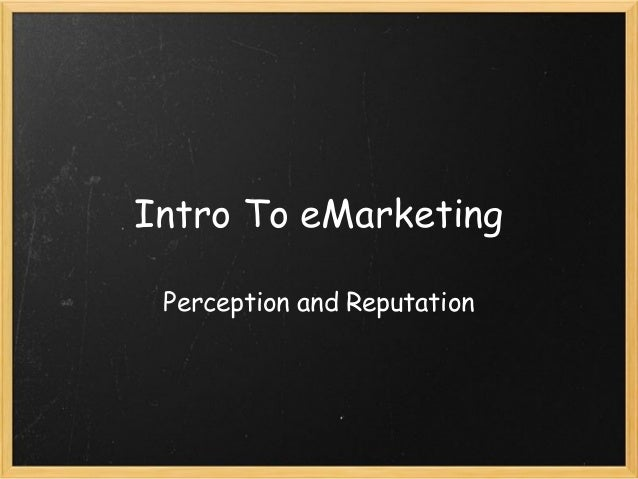 Intro To eMarketing Perception and Reputation