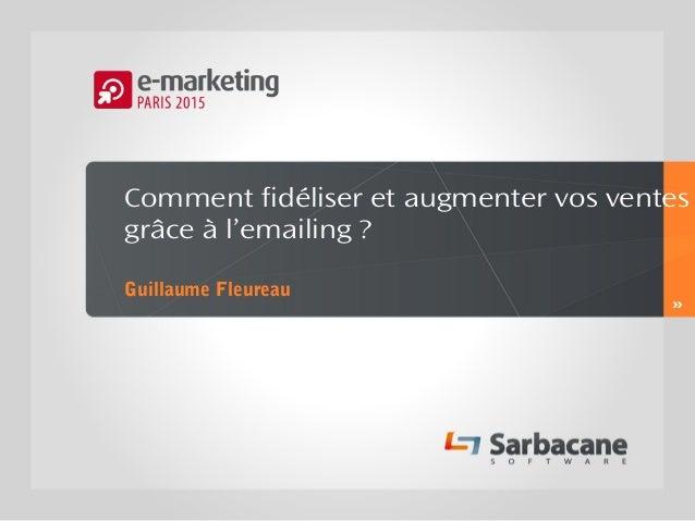 Comment fidéliser et augmenter vos ventes grâce à l'emailing ? Guillaume Fleureau »