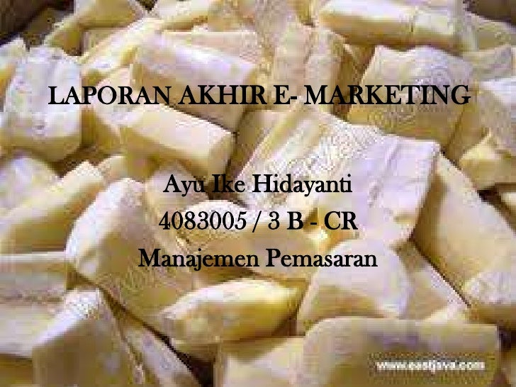 LAPORAN AKHIR E- MARKETING <br />Ayu Ike Hidayanti<br />4083005 / 3 B - CR<br />Manajemen Pemasaran<br />
