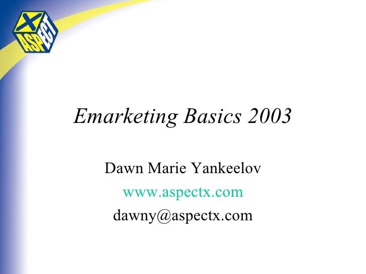 Emarketing Basics 2003 Dawn Marie Yankeelov www.aspectx.com [email_address]