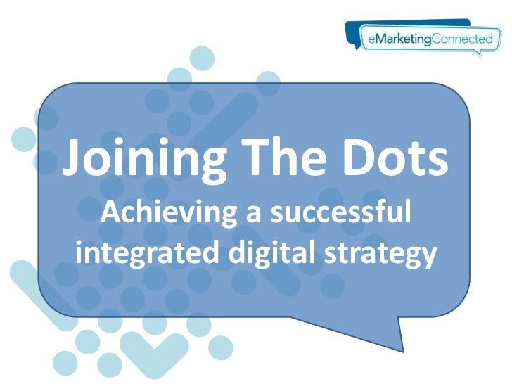 Joining The Dots  Achieving a successfulintegrated digital strategy