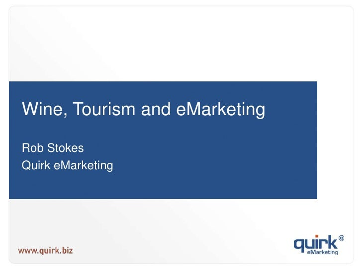 Wine, Tourism and eMarketing<br />Rob Stokes<br />Quirk eMarketing<br />
