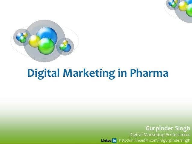 Digital Marketing in Pharma  Gurpinder Singh Digital Marketing Professional http://in.linkedin.com/in/gurpindersingh