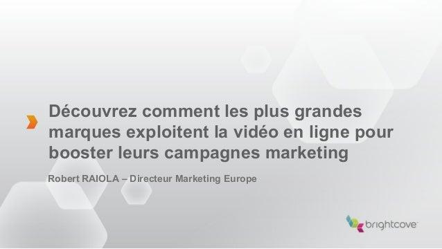 Découvrez comment les plus grandesmarques exploitent la vidéo en ligne pourbooster leurs campagnes marketingRobert RAIOLA ...