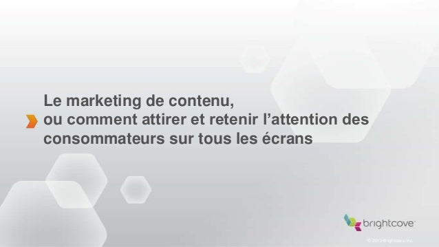 Le marketing de contenu,ou comment attirer et retenir l'attention desconsommateurs sur tous les écrans                    ...