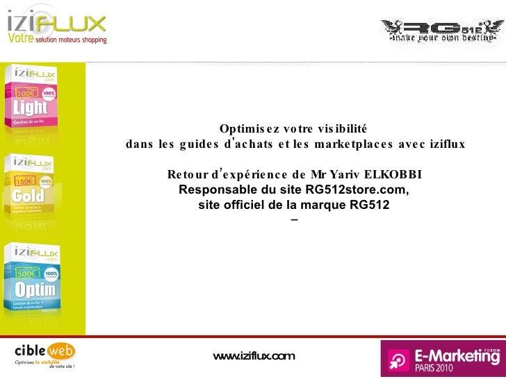www.iziflux.com Optimisez votre visibilité  dans les guides d'achats et les marketplaces avec iziflux Retour d'expérience ...