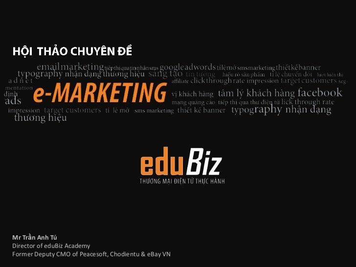 Mr Trần Anh TúDirector of eduBiz AcademyFormer Deputy CMO of Peacesoft, Chodientu & eBay VN