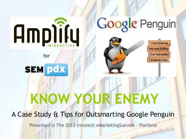 KNOW YOUR ENEMYA Case Study & Tips for Outsmarting Google Penguinhttp://webdigia.com/blog/3-crucial-google-penguin-seo-tip...