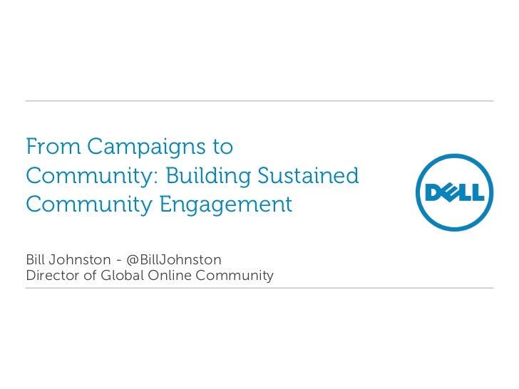 From Campaigns toCommunity: Building SustainedCommunity EngagementBill Johnston - @BillJohnstonDirector of Global Online C...