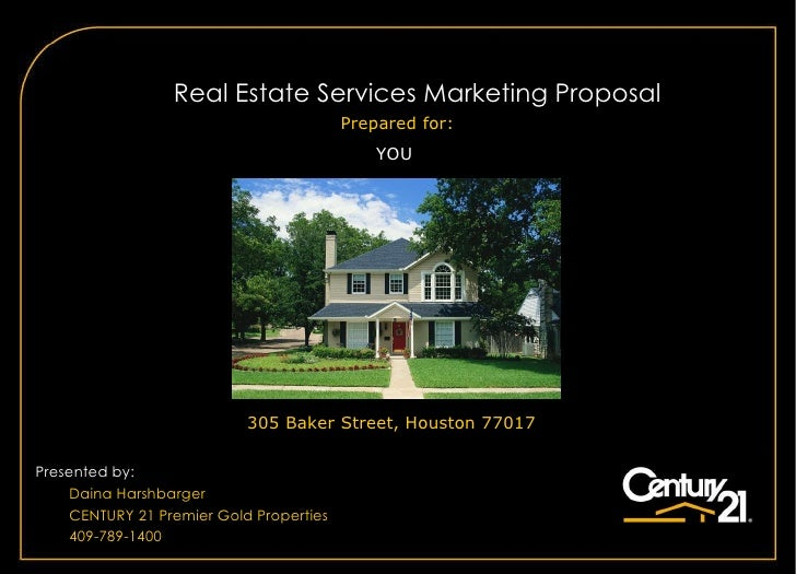 A  Real Estate Services Marketing Proposal Presented by: Daina Harshbarger CENTURY 21  Premier Gold Properties 409-789-140...