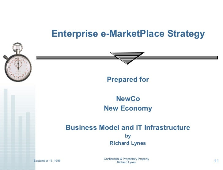 Prepared for NewCo New Economy Business Model and IT Infrastructure by Richard Lynes Enterprise e-MarketPlace Strategy Sep...