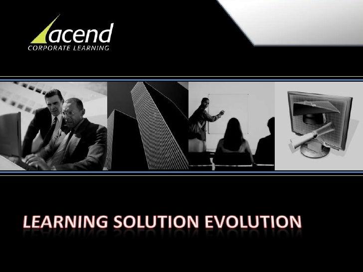 LEARNING SOLUTION EVOLUTION<br />