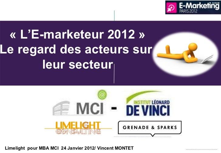 Limelight  pour MBA MCI  24 Janvier 2012/ Vincent MONTET  «L 'E-marketeur 2012» Le regard des acteurs sur  leur secteur