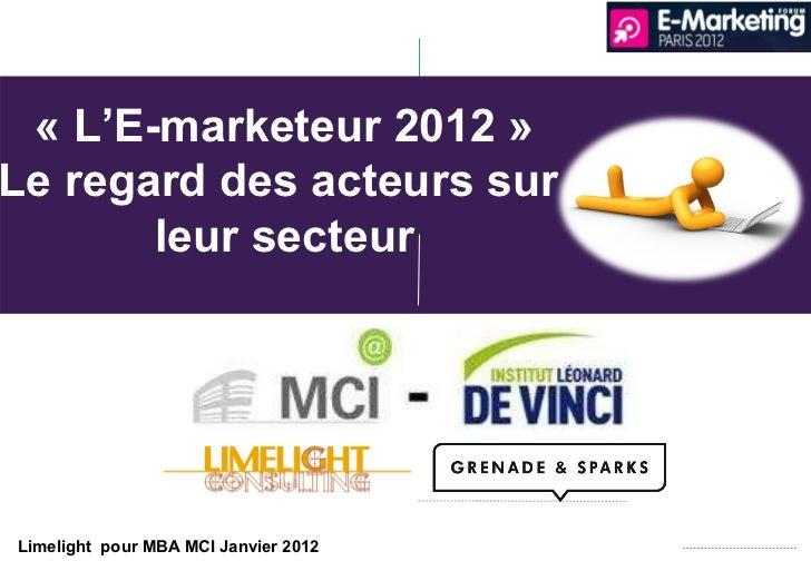 Limelight  pour MBA MCI Janvier 2012 «L'E-marketeur 2012» Le regard des acteurs sur  leur secteur