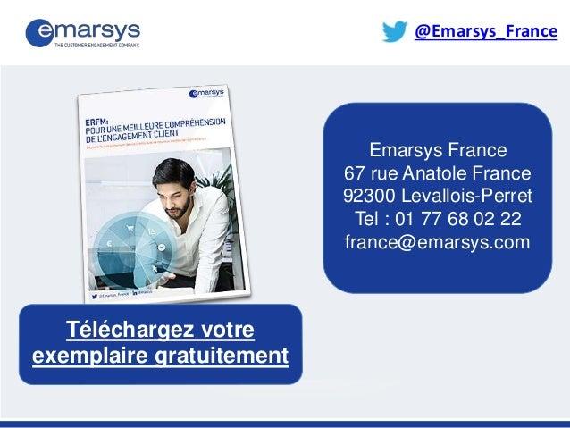 Téléchargez votre exemplaire gratuitement @Emarsys_France Emarsys France 67 rue Anatole France 92300 Levallois-Perret Tel ...